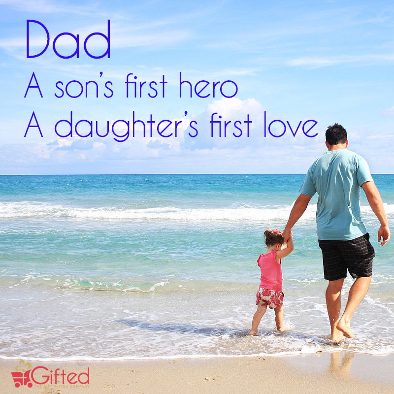 Dad - A Son's first hero, a daughter's first love.